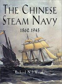 The Chinese Steam Navy 1862-1945 by Wright, Richard N. J - 2001-03-01