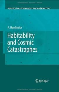 HABITABILITY AND COSMIC CATASTROPHES (SERIES: ADVANCES IN ASTROBIOLOGY AND BIOGEOPHYSICS)