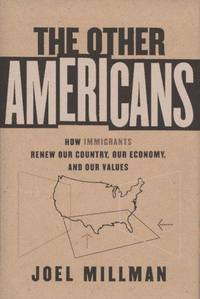 The Other Americans : How Immigrants Renew Our Country, Our Economy, and Our Values