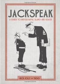 JACKSPEAK: A GUIDE TO BRITISH NAVAL SLANG AND USAGE.**