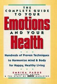 The Complete Guide to Your Emotions and Your Health: Hundreds of Proven Techniques to Harmonize...
