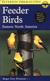 Peterson Field Guide to Feeder Birds of Eastern North America by Peterson, Roger Tory; Proctor, Noble