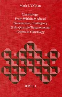 Christology from Within and Ahead: Hermeneutics, Contingency, and the Quest for Transcontextual...