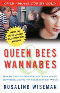 QUEEN BEES & WANNABES : HELPING YOUR DAUGHTER SURVIVE CLIQUES, GOSSIP, BOYFRIENDS, AND NEW...