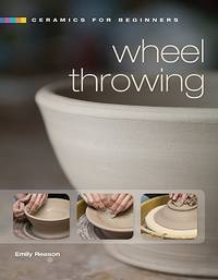 Ceramics For Beginners: Wheel Throwing