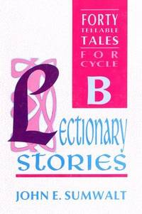 Lectionary Stories: 40 Tellable Stories for Advent, Christmas, Epiphany, Lent, Easter and Pentecost- for Cycle B