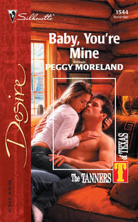 Baby, You're Mine: The Tanners of Texas (Silhouette Desire)