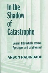 image of In the Shadow of Catastrophe: German Intellectuals between Apocalypse and Enlightenment