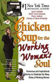 Chicken Soup for the Working Womans Soul : Humorous and Inspirational Stories to Celebrate the Many Roles of Working Women