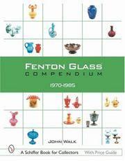 Fenton Glass Compendium: 1970-1985. [author SIGNED - 1st hardcover].