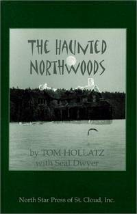 Haunted Northwoods by Tom Hollatz with Seal Dwyer - Paperback - 1st Edition - 2001 - from ThatBookGuy and Biblio.com