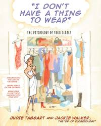 I Don't Have a Thing to Wear : The Psychology of Your Closet