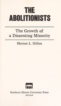 The Abolitionists : The Growth Of A Dissenting Minority