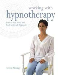 WORKING WITH HYPNOTHERAPY: How To Heal Mind & Body With Self-Hypnosis