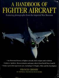 A HANDBOOK OF FIGHTER AIRCRAFT : FEATURING PHOTOGRAPHS FROM THE IMPERIAL  WAR MUSEUM