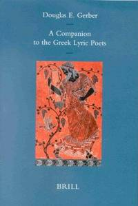A COMPANION TO THE GREEK LYRIC POETS by  Douglas E. (Ed. ) Gerber - Hardcover - 1997 - from Ancient World Books (SKU: 18621)