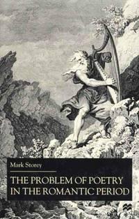 The Problem of Poetry in the Romantic Period by  Mark Storey - Hardcover - 2000 - from Charles Byrnes Bookshop and Biblio.com