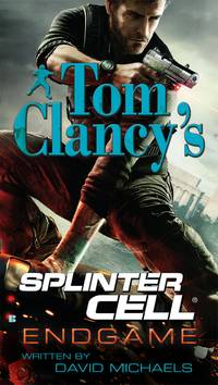 Endgame (Tom Clancy's Splinter Cell #6) by Clancy, Tom; Michaels, David - 2009