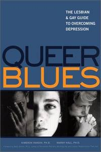 Queer Blues: The Lesbian and Gay Guide to Overcoming Depression by Kimeron N. Hardin; Marny Hall; Betty Berzon - Paperback - 1st Edition - 2001 - from ThatBookGuy and Biblio.com