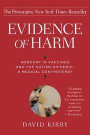 Evidence Of Harm: Mercury In Vaccines And The Autism Epidemic: A Medical Controversy by  David Kirby - Hardcover - 2005 - from ThatBookGuy and Biblio.com