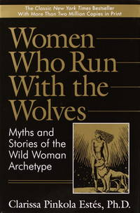 Women Who Run with the Wolves   Myths and Stories of the Wild Woman  Archetype