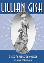 Lillian Gish : A Life on Stage and Screen