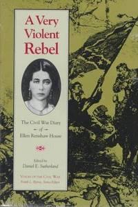 A Very Violent Rebel; The Civil War Diary of Ellen Renshaw House