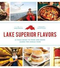 Lake Superior Flavors: A Field Guide to Food and Drink along the Circle Tour by  Becca [Photographer]  James; Dilley - Paperback - 2014-04-15 - from Hilltop Book Shop and Biblio.com