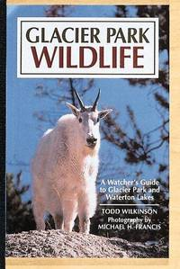 Glacier Park Wildlife  A Watcher's Guide Includes Listings for Waterton  Lakes National Park