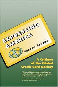 Expressing America: A Critique of the Global Credit Card Society  (Sociology for a New Century)