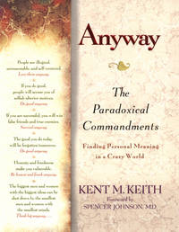 Anyway: the Paradoxical Commandments by Kent M. Keith - Hardcover - 2001 - from AmazingBookDeals (SKU: biblio3)