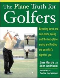 The Plane Truth for Golfers: Breaking Down the One-plane Swing and the Two-Plane Swing and...