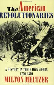 The American Revolutionaries: A History in Their Own Words 1750-1800