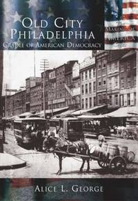 Old City Philadelphia: Cradle of American Democracy  (PA)  (Making of America) by  Alice L George - Paperback - 2004-06-28 - from paisan626 and Biblio.com