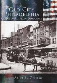 Old City Philadelphia: Cradle of American Democracy  (PA)  (Making of America)