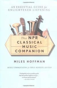 The NPR Classical Music Companion : An Essential Guide for Enlightened Listening
