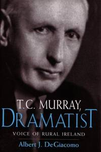 T. C. Murray, Dramatist: Voice of Rural Ireland [Hardcover] [Jan 01, 2003] DeGiacomo, Albert