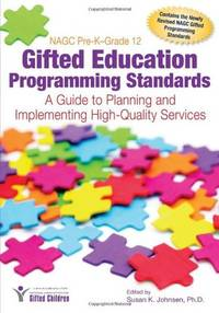 NAGC Pre-K-Grade 12 Gifted Education Programming Standards: A Guide to Planning and Implementing...