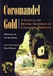Coromandel Gold. A Guide to the Historic Goldfields of the Coromandel Peninsula.