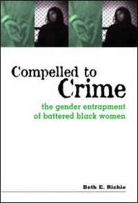 Compelled to Crime: The Gender Entrapment of Battered, Black Women