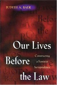 Our Lives Before the Law: Constructing a Feminist Jurisprudence by  Judith A Baer - Paperback - 1999 - from Defunct Books and Biblio.com