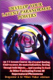 Develop Your Latent Paranormal Powers : An Eleven Lesson Course