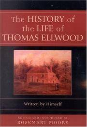 The History of the Life of Thomas Ellwood : Written by Himself