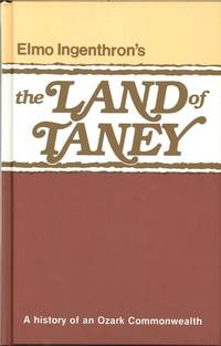 The Land of Taney A History of an Ozark Commonwealth