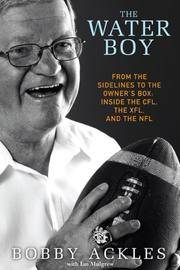 The Water Boy: From the Sidelines to the Owner's Box Inside the CFL, the XFL, and the NFL