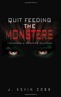 Quit Feeding the Monsters - Creating a Positive Culture