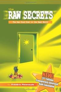 The Raw Secrets - The Raw Food Diet in the Real World, 3rd Edition