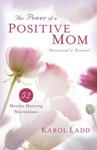 The Power of a Positive Mom Devotional & Journal: 52 Monday Morning Motivations (Motherhood...