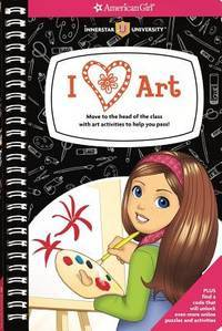 I [heart] Art!: Move to the head of the class with art activities to help you pass! (American Girl)