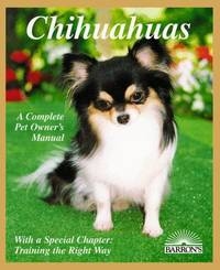Chihuahuas: A Complete Pet Owner's Manual